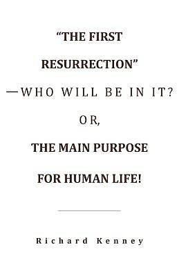 "Picture of ""The First Resurrection""-Who Will Be in It? Or, the Main Purpose for Human Life!"