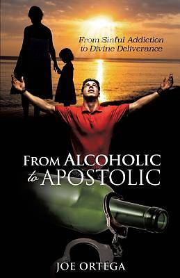 From Alcoholic to Apostolic