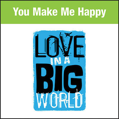 Love In A Big World Music: You Make Me Happy MP3 Download
