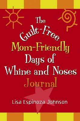 The Guilt-Free Mom-Friendship Days of Whine and Noses Journal