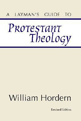 A Laymans Guide to Protestant Theology